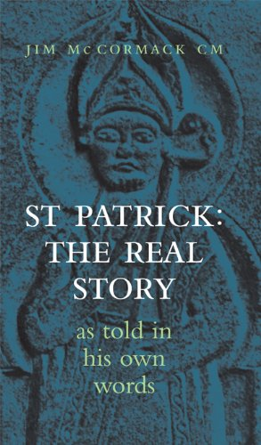 St Patrick: The Real Story: As Told in His Own Words