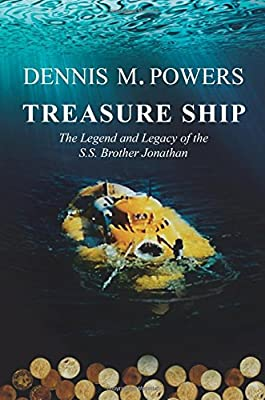 Treasure Ship: The Legend and Legacy of the S.S. Brother Jonathan de Dennis M. Powers