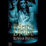 Her Heart's Divide   Kathleen Dienne