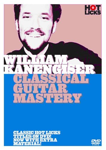 William Kanengiser - Classical Guitar Mastery Hot Licks [DVD] unknown