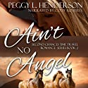 Ain't No Angel: Second Chances Time Travel Romance Series, Book 2 Audiobook by Peggy L. Henderson Narrated by Cody D. Roberts