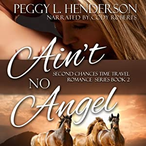 Ain't No Angel: Second Chances Time Travel Romance Series, Book 2 | [Peggy L. Henderson]