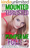 It Mounted, It Thrusted, It Pumped Me Full: Rough Aggressive Dominant Bundle (I Came TOO Hard Book 3)