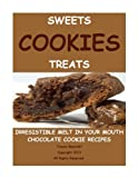 Cookies Sweets And Treats-Irresistible Melt In Your Mouth Chocolate Cookie Recipes