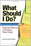 What Should I Do? Confronting Dilemmas of Teaching in Urban Schools (Series on School Reform) (Series on School Reform (Paperback))