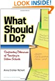 What Should I Do? Confronting Dilemmas of Teaching in Urban Schools (Series on School Reform)