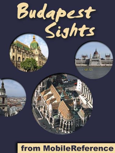Budapest Sights 2011: a travel guide to the top 30 attractions in Budapest, Hungary (Mobi Sights)