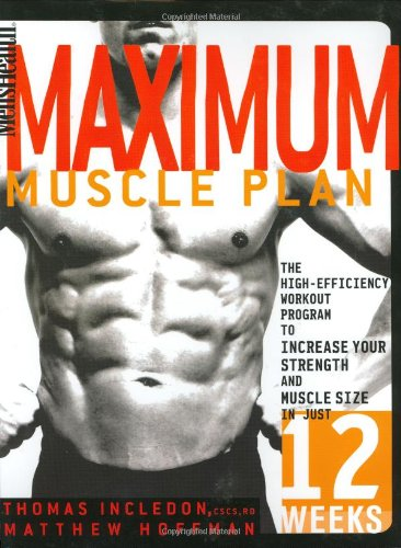 Men\'s Health Maximum Muscle Plan: The High-Efficiency Workout Program to Increase Your Strength And Muscle Size in Just 12 Weeks