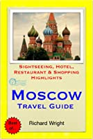 Moscow, Russia Travel Guide - Sightseeing, Hotel, Restaurant & Shopping Highlights (Illustrated)