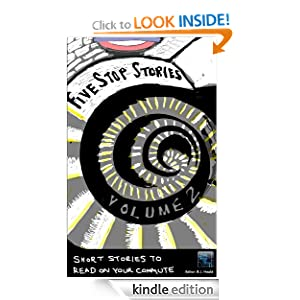 Free Kindle Book: Five Stop Stories: Short Stories to Read in 5 Stops on Your Commute: Volume 2 (Five Stop Story), by R J Heald, Editor. Publication Date: September 2, 2012