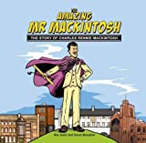 img - for The Amazing Mr. Mackintosh: The Story of Charles Rennie Mackintosh book / textbook / text book
