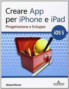 Creare App per iPhone e iPad. Progettazione e sviluppo: 9788861142909