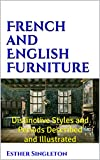 French and English Furniture (Illustrated): Distinctive Styles and Periods Described and Illustrated