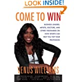 Come to Win: Business Leaders, Artists, Doctors, and Other Visionaries on How Sports Can Help You Top Your Profession...