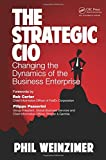 img - for The Strategic CIO: Changing the Dynamics of the Business Enterprise book / textbook / text book