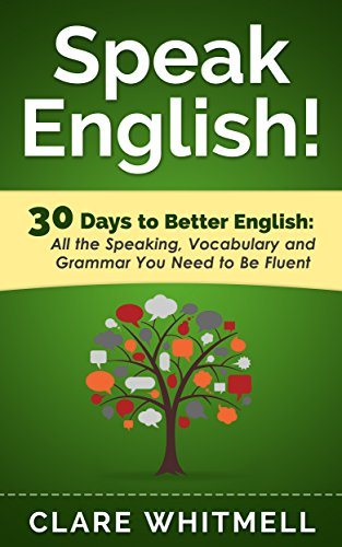 Speak English!: 30 Days to Better English, by Clare Whitmell