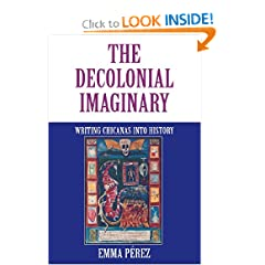 The Decolonial Imaginary: Writing Chicanas into History (Theories of Representation and Difference) by Emma Prez and Emma Perez