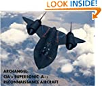 ARCHANGEL: CIA's SUPERSONIC A-12 RECO...