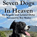 Seven Dogs in Heaven (       UNABRIDGED) by Leland Dirks, Angelo Dirks Narrated by Roy Worley