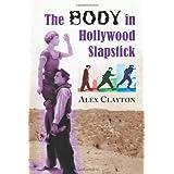 The Body in Hollywood Slapstick ~ Alex Clayton