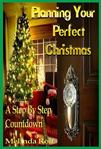 Planning Your Perfect Christmas: A Weekly Countdown: A Step by Step Guide to Planning the Perfect Christmas (The Home Life Series Book 17) by Melinda Rolf