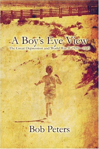 A Boy's Eye View: The Great Depression and World War II 1929-1945