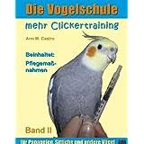 """Die Vogelschule. Mehr Clickertraining f�r Papageien, Sittiche und andere V�gelvon """"Ann Castro"""""""