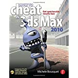 How to Cheat in 3ds Max 2010: Get Spectacular Results Fastby Michele Bousquet