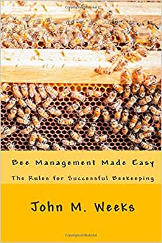 Bee Management Made Easy: The Rules For Successful Beekeeping