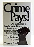 Crime Pays! : an Inside Look at Burglars, Car Thieves, Loan Sharks, Hit Men, Fences, and Other Professionals in Crime