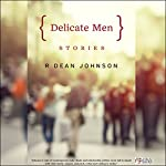 Delicate Men: Stories | R Dean Johnson