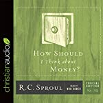 How Should I Think About Money?: Series: Crucial Questions | R.C. Sproul