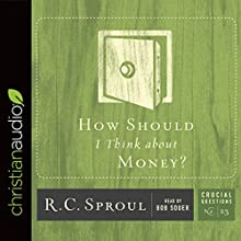 How Should I Think About Money?: Series: Crucial Questions Audiobook by R.C. Sproul Narrated by Bob Souer