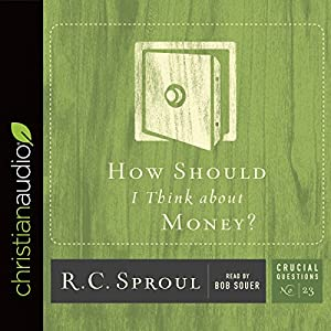 How Should I Think About Money?: Series: Crucial Questions Hörbuch von R.C. Sproul Gesprochen von: Bob Souer