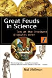 Great Feuds in Science: Ten of the Liveliest Disputes Ever (0471350664) by Hellman, Hal