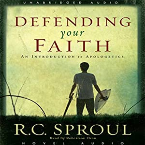 Defending Your Faith: An Introduction to Apologetics | [R. C. Sproul]