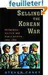 Selling the Korean War: Propaganda, P...