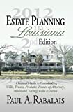2013 Estate Planning in Louisiana 3rd Edition: A Layman's Guide to Understanding Wills, Trusts, Probate, Power of Attorney, Medicaid, Living Wills & Taxes