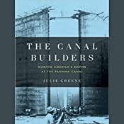 The Canal Builders: Making America's Empire at the Panama Canal | [Julie Greene]