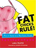 Fat Chicks Rule!: How To Survive in a Thin-Centric World