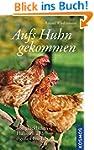 Aufs Huhn gekommen: Von gl�cklichen H...