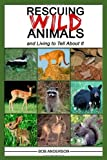 Rescuing Wild Animals and Living to Tell About It (0874260760) by Bob Anderson