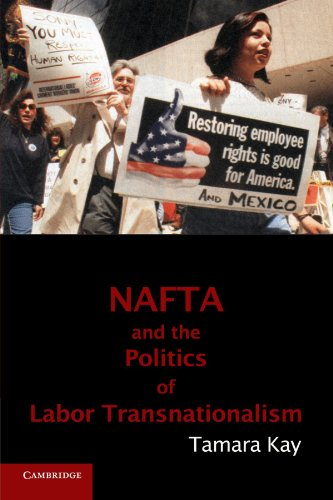NAFTA and the Politics of Labor Transnationalism (Cambridge Studies in Contentious Politics), Kay, Tamara