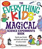 img - for The Everything Kids' Magical Science Experiments Book( Dazzle Your Friends and Family with Dozens of Science Tricks!)[EVERYTHING KIDS MAGICAL SCIENC][Paperback] book / textbook / text book