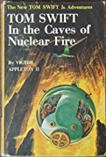 Tom Swift In the Caves of Nuclear Fire (The New Tom Swift Jr. Adventures, 8)