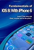 Fundamentals of IOS 8: With iPhone 6 (Computer Fundamentals)