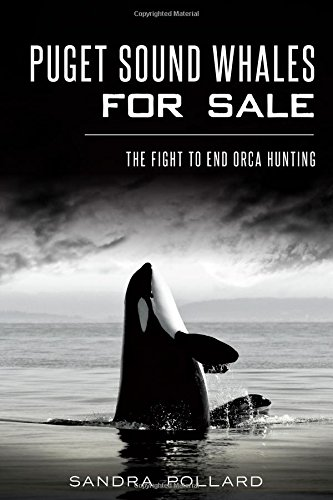 Puget Sound Whales for Sale:: The Fight to End Orca Hunting