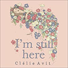 I'm Still Here Audiobook by Clélie Avit Narrated by Helen Johns, Sam Alexander