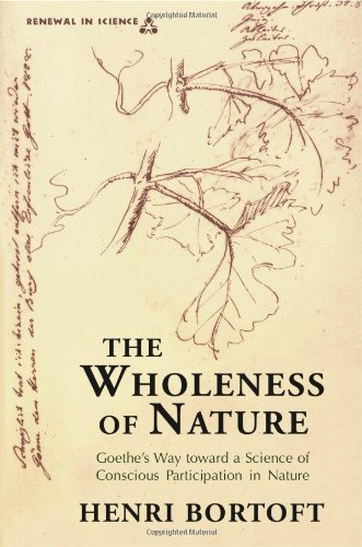 The Wholeness of Nature : Goethe's Way Toward a Science of Conscious Participation in Nature
