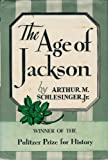 The Age of Jackson (0316773441) by Arthur Meier Schlesinger, Jr.